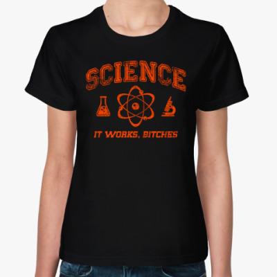 Женская футболка Science . It works b...tches!